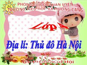 Bài giảng Địa lí 4 - Bài 15 - Thủ đô Hà Nội